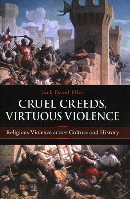 Cruel Creeds Virtuous Violence: Religious Vio
