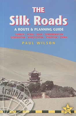 Trailblazer The Silk Roads: A Route & Planning Guide