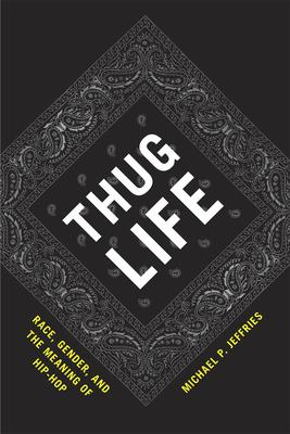 Thug Life: Race Gender and the Meaning of Hip
