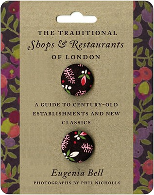 The Traditional Shops & Restaurants of London: A Guide to Century-Old Establishments and New Classics
