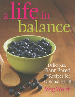 A Life in Balance: Delicious Plant~Based Reci