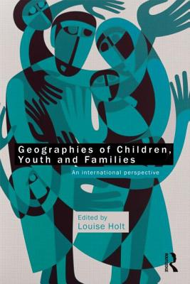 Geographies of children, youth and families : an international perspective /
