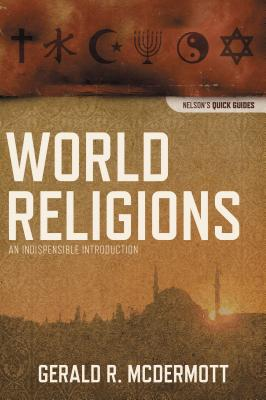 World Religions: An Indispensable Introductio
