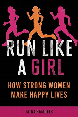 Run Like a Girl: How Strong Women Make Happy