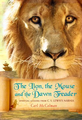 The Lion, the Mouse and the Dawn Treader: Spiritual Lessons from C. S. Lewis's Narnia