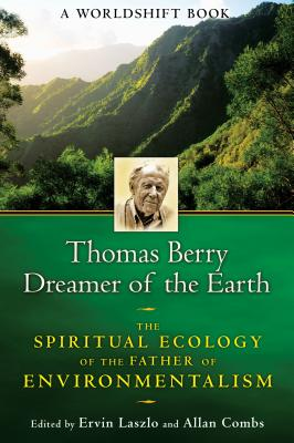 Thomas Berry Dreamer of the Earth: The Spirit