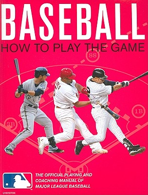 Baseball: How to Play the Game: The Official