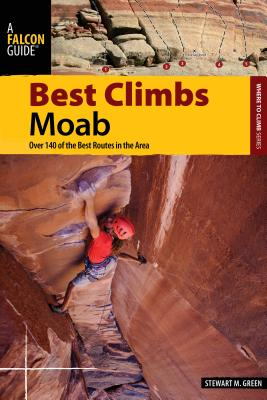 Falcon Guide Best Climbs Moab: Over 140 of th