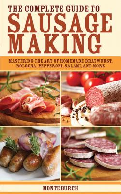 The Complete Guide to Sausage Making: Masteri