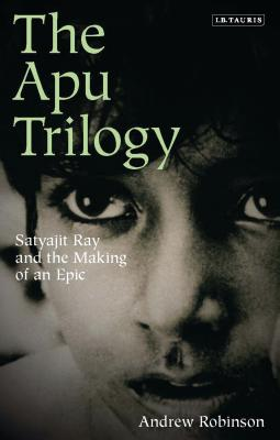 The Apu Trilogy: Satyajit Ray and the Making