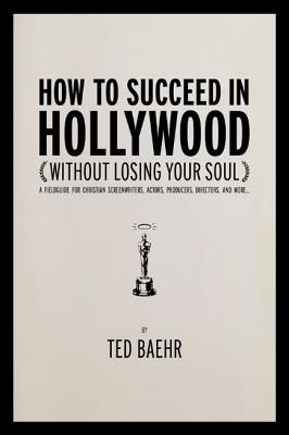 How To Succeed In Hollywood Without Losing Yo
