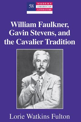 William Faulkner Gavin Stevens and the Cavali