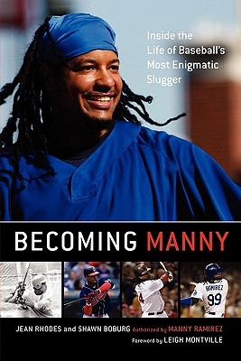 Becoming Manny: Inside the Life of Baseball's