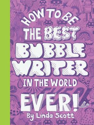 How to Be the Best Bubblewriter in the World Ever!