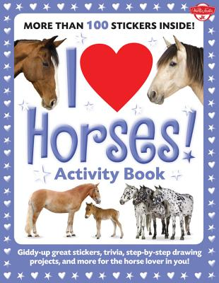 I Love Horses!: Giddy-Up Great Stickers, Trivia, Step-by-Step Drawing Projects, and More for the Horse Lover in You!