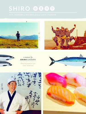 Shiro: Wit Wisdom   Recipes from a Sushi Pion