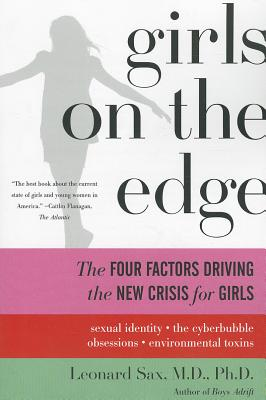 Girls on the Edge: The Four Factors Driving the New Crisis for Girls: Sexual Identity, the Cyberbubble, Obsessions, Environmenta