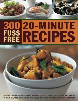 300 Fuss Free 20~Minute Recipes: Fabulous Ide