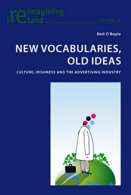 New Vocabularies, Old Ideas: Culture, Irishness and the Advertising Industry