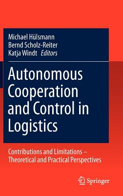 Autonomous Cooperation and Control Logistics: Contributions and Limitations - Theoretical and Practical Perspectives