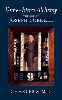 Dime~Store Alchemy: The Art of Joseph Cornell