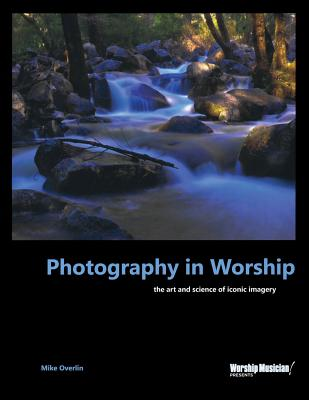 Photography in Worship: The Art and Science o