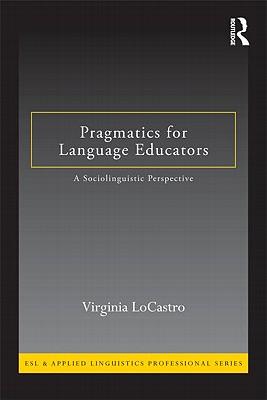 Pragmatics For Language Educators: A Sociolinguistic Perspective
