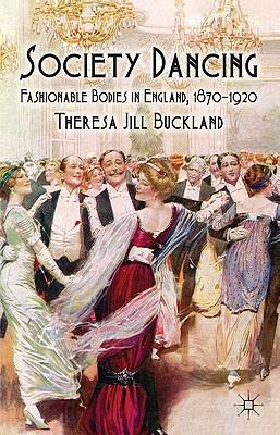 Society Dancing: Fashionable Bodies in Englan