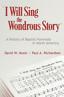 I Will Sing the Wondrous Story: A History of