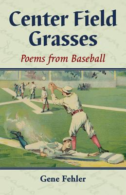 Center Field Grasses: Poems from Baseball