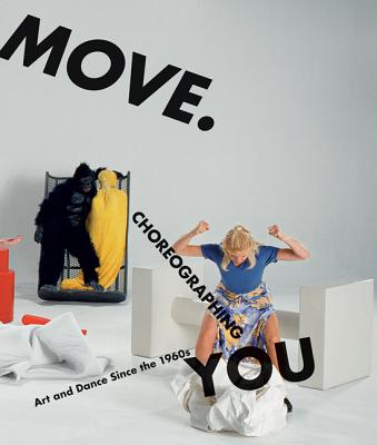 Move. Choreographing You: Art and Dance Since