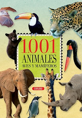 1.001 animales / 1,001 Animals: Aves y mamiferos / Birds and Mammals