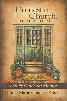 The Domestic Church: Room by Room: A Study Guide for Mothers