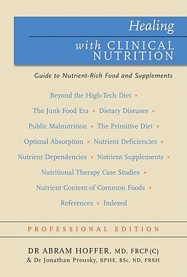 Healing With Clinical Nutrition: A Guide to Nutrient-Rich Food & Nutritional Supplements