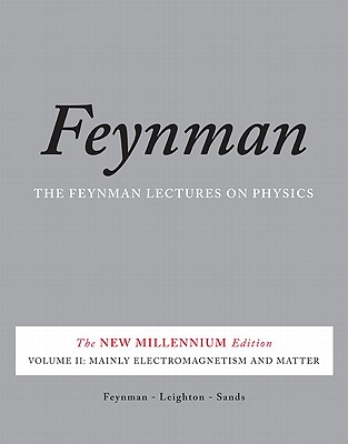 The Feynman Lectures on Physics: Mainly Electromagnetism and Matter: The New Millennium Edition