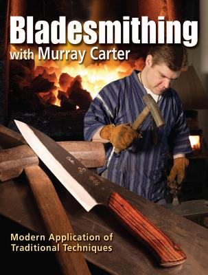 Bladesmithing With Murray Carter: Modern Appl