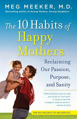 The 10 Habits of Happy Mothers: Reclaiming Ou