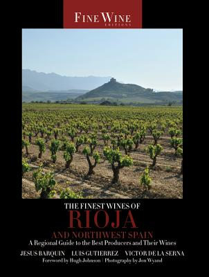 The Finest Wines of Rioja and Northwest Spain: A Regional Guide to the Best Producers and Their Wines
