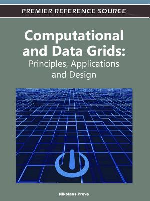 Computational and Data Grids: Principles, Applications, and Design