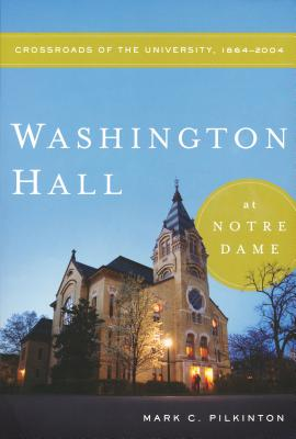 Washington Hall at Notre Dame: Crossroads of