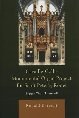 Cavaille~Coll's Monumental Organ Project for