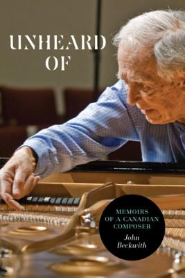 Unheard of: Memoirs of a Canadian Composer