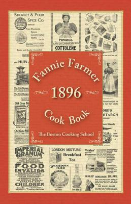 Fannie Farmer 1896 Cook Book: The Boston Cooking-school