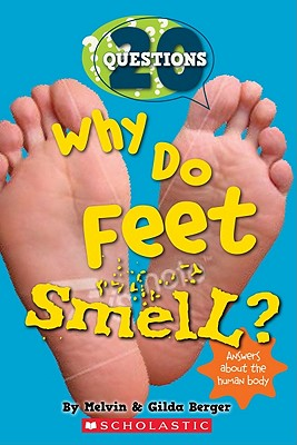Why Do Feet Smell : And 20 Answers About the