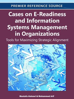 Cases on E-Readiness and Information Systems Management in Organizations: Tools for Maximizing Strategic Alignment