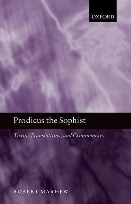 Prodicus the Sophist: Texts Translations and