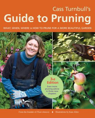 Cass Turnbull's Guide to Pruning: What When W