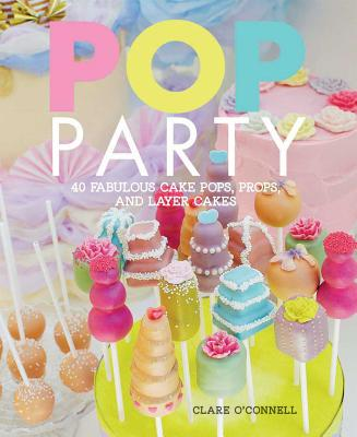 Pop Party: 40 Fabulous Cake Pops Props and Ca