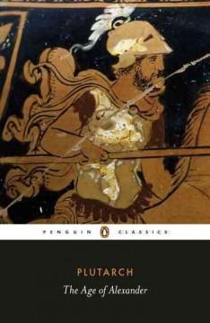 The Age of Alexander: Ten Greek Lives