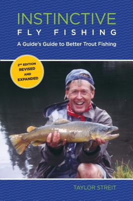 Instinctive Fly Fishing: A Guide's Guide to B